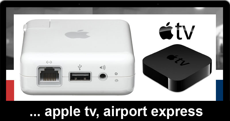 Apple TV and Airport Express